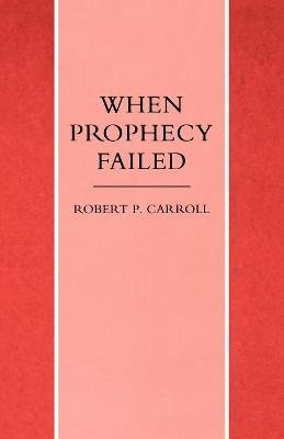 When Prophecy Failed - Reactions and Responses to Failure in the Old Testament Prophetic Traditions (Hardcover, New edition):...