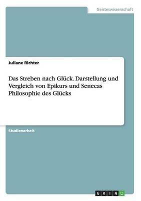 Das Streben Nach Gluck. Darstellung Und Vergleich Von Epikurs Und Senecas Philosophie Des Glucks (German, Paperback): Juliane...