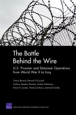 The Battle Behind the Wire - U.S. Prisoner and Detainee Operations from World War II to Iraq (Paperback): Cheryl Bernard,...