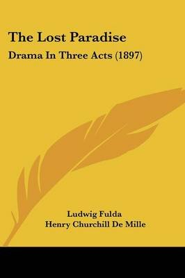 The Lost Paradise - Drama In Three Acts (1897) (Paperback): Ludwig Fulda, Henry Churchill De Mille