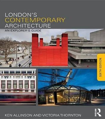 London's Contemporary Architecture - An Explorer's Guide (Electronic book text, 6th New edition): Ken Allinson,...