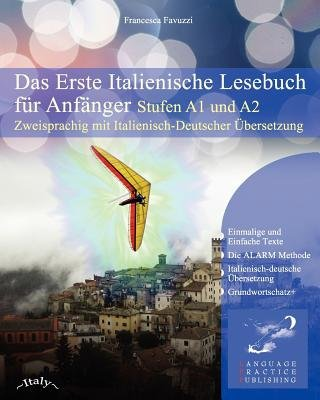 Das Erste Italienische Lesebuch Fur Anfanger - Stufen A1 Und A2 Zweisprachig Mit Italienisch-Deutscher Ubersetzung (English,...