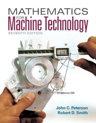 Mathematics for Machine Technology - With Biological Applications (Paperback, 7th Revised edition): John C Peterson, Robert D....