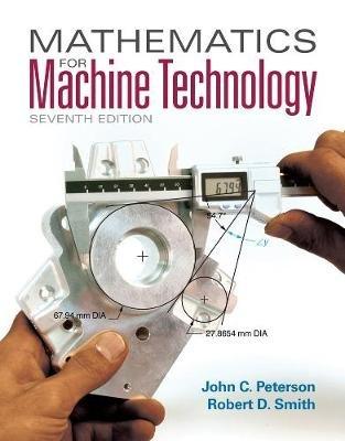 Mathematics for Machine Technology (Paperback, 7th edition): John C Peterson, Robert D. Smith