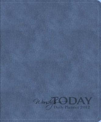 Worship Today Daily Planner 2012 (Hardcover): Lux Verbi