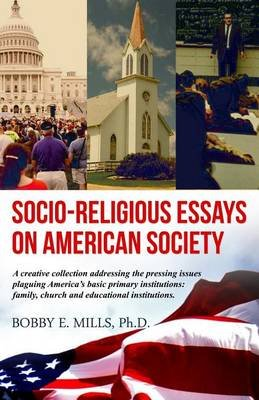 Essay Paper Socioreligious Essays On American Society Paperback Bobby Mills Ph D What Is A Thesis For An Essay also Friendship Essay In English Socioreligious Essays On American Society Paperback Bobby Mills  High School Essays
