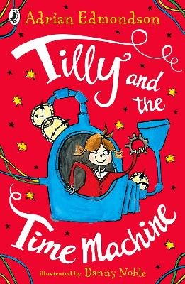 Tilly and the Time Machine (Paperback): Adrian Edmondson