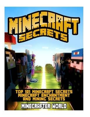 Minecraft Secrets Handbook - Top 101 Minecraft Secrets and Minecraft Enchantment and Mining Secrets (Minecraft Secrets, Tips,...