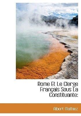 Rome Et Le Clerge Fran Ais Sous La Constituante (Hardcover): Albert Mathiez