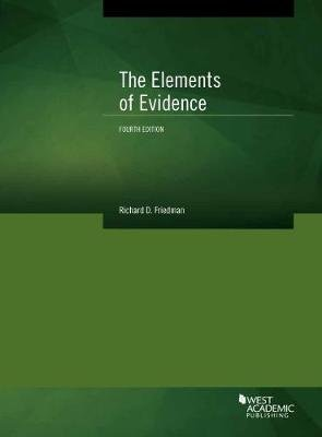 The Elements of Evidence (Paperback, 4th Revised edition): Richard Friedman