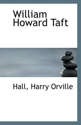 William Howard Taft (Paperback): Hall Harry Orville