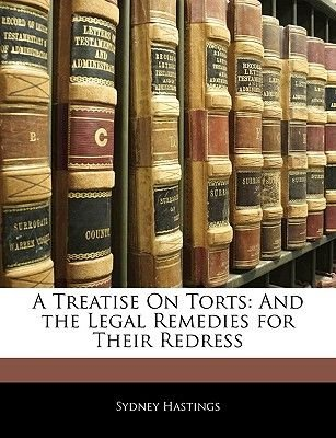 A Treatise on Torts - And the Legal Remedies for Their Redress (Paperback): Sydney Hastings