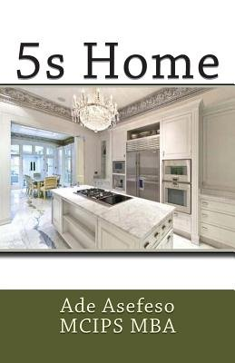 5s Home (Paperback): Ade Asefeso MCIPS MBA