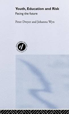 Youth, Education and Risk (Electronic book text): Peter Dwyer, Johanna Wyn