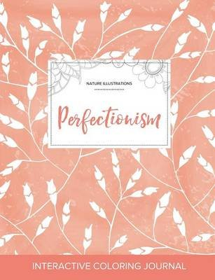Adult Coloring Journal - Perfectionism (Nature Illustrations, Peach Poppies) (Paperback): Courtney Wegner