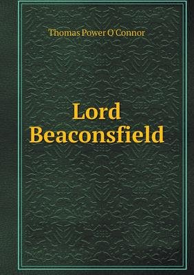Lord Beaconsfield (Paperback): Thomas Power O'Connor