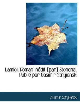 Lamiel; Roman in Dit [Par] Stendhal. Publi Par Casimir Stryienski (Hardcover): Casimir Stryienski