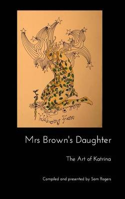Mrs Brown's Daughter (Hardcover): compiled, Sam Rogers
