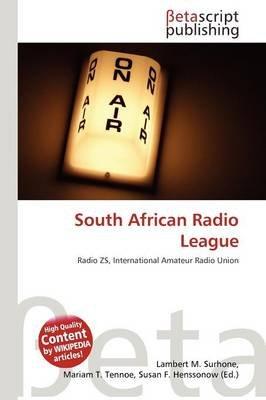 South African Radio League (Paperback): Lambert M. Surhone, Mariam T. Tennoe, Susan F. Henssonow