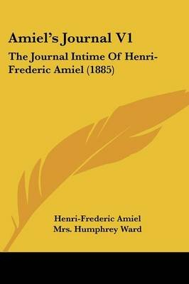 Amiel's Journal V1 - The Journal Intime of Henri-Frederic Amiel (1885) (Paperback): Henri-Frederic Amiel