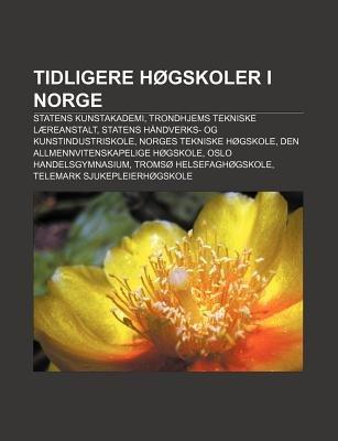 Tidligere Hogskoler I Norge - Statens Kunstakademi, Trondhjems Tekniske Laereanstalt, Statens Handverks- Og Kunstindustriskole...