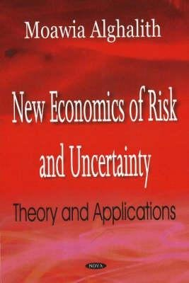 New Economics of Risk & Uncertainty - Theory & Applications (Hardcover): Moawia Alghalith