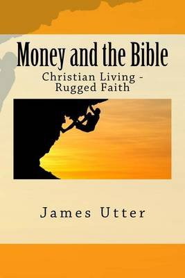 Money and the Bible - Christian Living - Rugged Faith (Paperback): James Utter