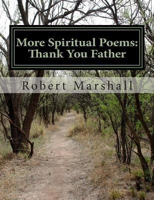 More Spiritual Poems - Thank You Father (Paperback): Robert John
