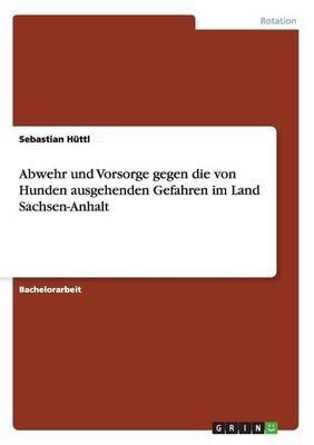 Abwehr Und Vorsorge Gegen Die Von Hunden Ausgehenden Gefahren Im Land Sachsen-Anhalt (German, Paperback): Sebastian Huttl