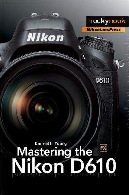 Mastering the Nikon D610 (Paperback): Darrell Young