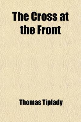 The Cross at the Front; Fragments from the Trenches (Paperback): Thomas Tiplady