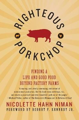 Righteous Porkchop - Finding a Life and Good Food Beyond Factory Farms (Paperback): Nicolette Hahn Niman