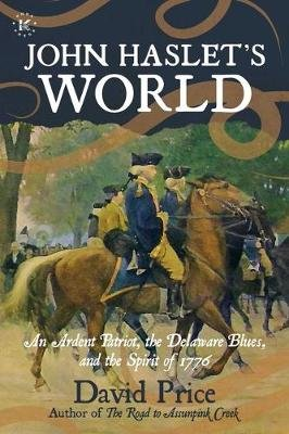 John Haslet's World - An Ardent Patriot, the Delaware Blues, and the Spirit of 1776 (Paperback): David Price