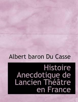 Histoire Anecdotique de Lancien Th Tre En France (Paperback): Albert Du Casse
