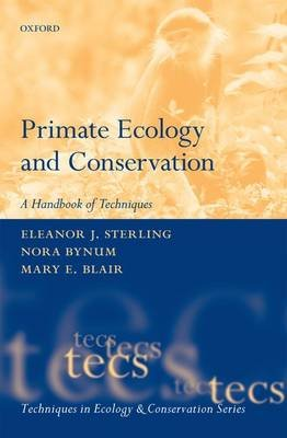 Primate Ecology and Conservation (Paperback): Eleanor Sterling, Nora Bynum, Mary Blair