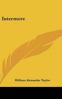 Intermere (Hardcover): William Alexander Taylor