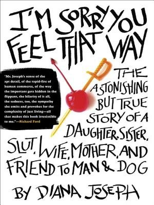 I'm Sorry You Feel That Way (Electronic book text): Diana Joseph
