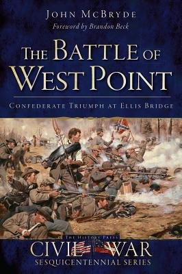 The Battle of West Point - Confederate Triumph at Ellis Bridge (Electronic book text): John McBryde