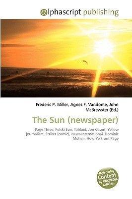 The Sun (Newspaper) (Paperback): Frederic P. Miller, Agnes F. Vandome, John McBrewster