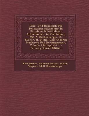 Lehr- Und Handbuch Der Politischen Oekonomie - In Einzelnen Selbstandigen Abtheilungen. in Verbindung Mit A. Buchenberger, K....