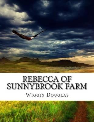 Rebecca of Sunnybrook Farm (Paperback): Wiggin Kate Douglas