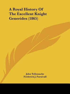 A Royal History of the Excellent Knight Generides (1865) (Hardcover): John Tollemache