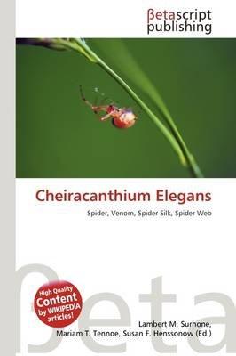 Cheiracanthium Elegans (Paperback): Lambert M. Surhone, Mariam T. Tennoe, Susan F. Henssonow