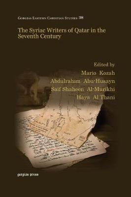 The Syriac Writers of Qatar in the Seventh Century (Paperback): Haya Al Thani, Abdul Rahim Abu Husayn, Saif Shaheen Al-Murikhi,...
