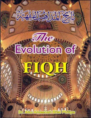 The Evolution of Fiqh (Paperback, Reprint of 3rd edn published in 1990): Abu Ameenah Bilal Philips