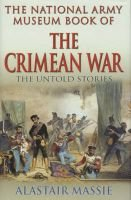 The National Army Museum Book of the Crimean War - The Untold Stories (Hardcover): Alastair Massie