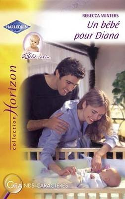 Un Bebe Pour Diana (Harlequin Horizon) (French, Electronic book text): Rebecca Winters