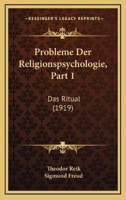 Probleme Der Religionspsychologie, Part 1 - Das Ritual (1919) (German, Hardcover): Theodor Reik