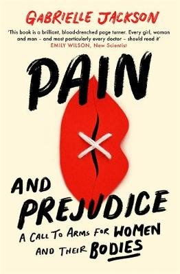 Pain and Prejudice - A call to arms for women and their bodies (Paperback): Gabrielle Jackson