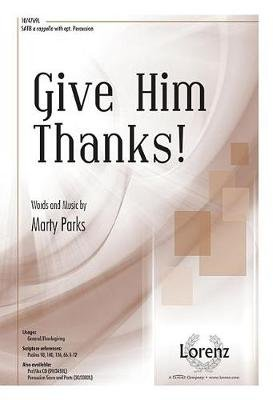 Give Him Thanks! (Paperback): Marty Parks